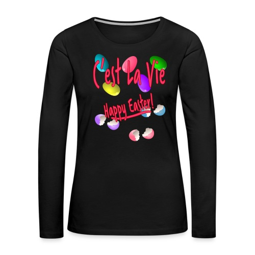 C'est La Vie, Easter Broken Eggs, Cest la vie - Women's Premium Long Sleeve T-Shirt