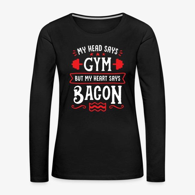 My Head Says Gym But My Heart Says Bacon