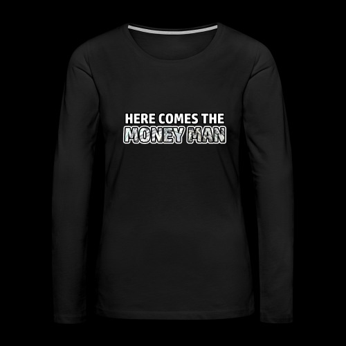Here Comes The Money Man - Women's Premium Long Sleeve T-Shirt