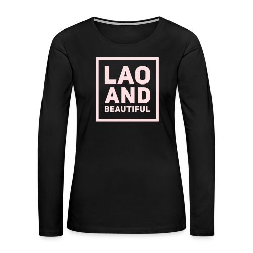 LAO AND BEAUTIFUL pink - Women's Premium Long Sleeve T-Shirt
