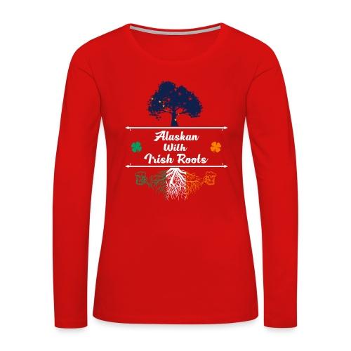 ALASKAN WITH IRISH ROOTS - Women's Premium Long Sleeve T-Shirt