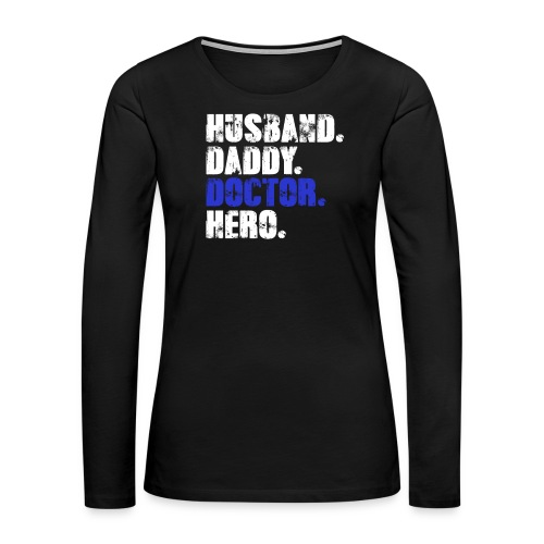 Husband Daddy Doctor Hero, Funny Fathers Day Gift - Women's Premium Long Sleeve T-Shirt