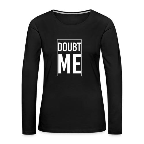 DOUBT ME T-SHIRT - Women's Premium Long Sleeve T-Shirt