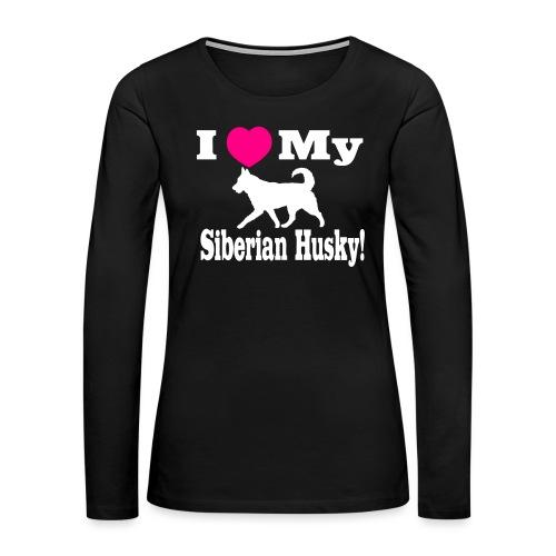 I Love my Siberian Husky - Women's Premium Slim Fit Long Sleeve T-Shirt