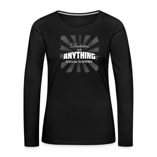 Diabetics Can Do Anything........... - Women's Premium Long Sleeve T-Shirt