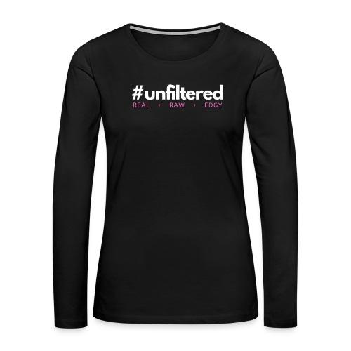 Unfiltered - Women's Premium Long Sleeve T-Shirt