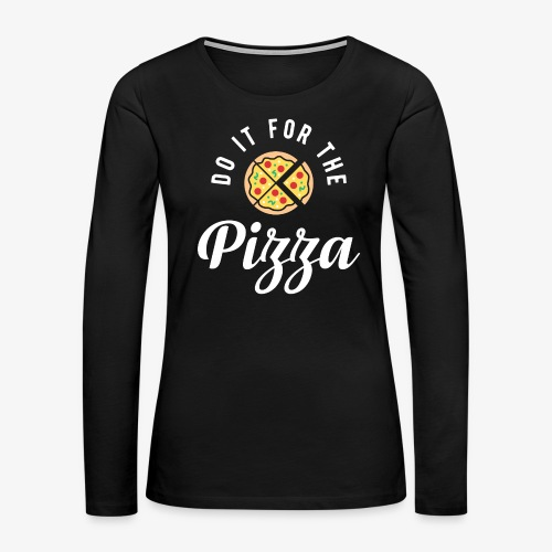 Do It For The Pizza - Women's Premium Long Sleeve T-Shirt