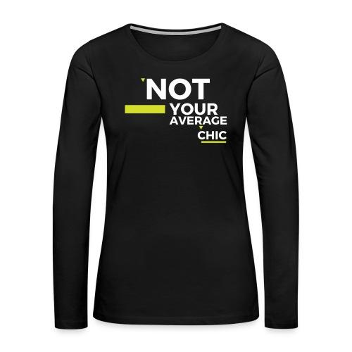 Not Your Average Chic - Women's Premium Long Sleeve T-Shirt