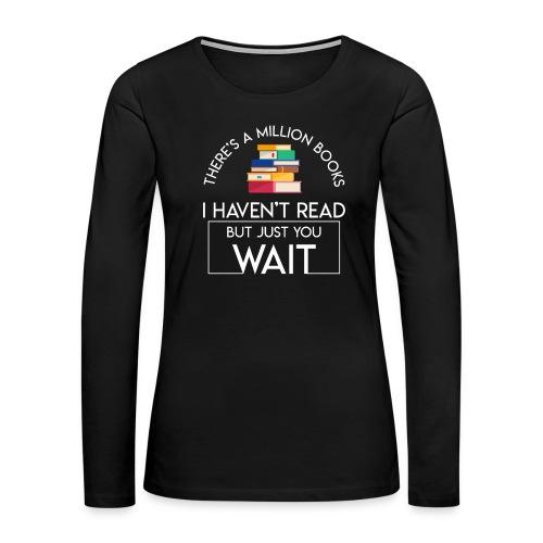 Reading Book Million Books Havent Read - Women's Premium Long Sleeve T-Shirt