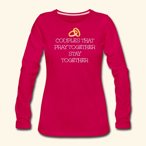 COUPLES THAT PRAY TOGETHER STAY TOGETHER - Women's Premium Long Sleeve T-Shirt
