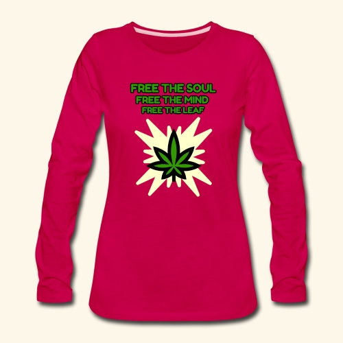 FREE THE SOUL - FREE THE MIND - FREE THE LEAF - Women's Premium Long Sleeve T-Shirt