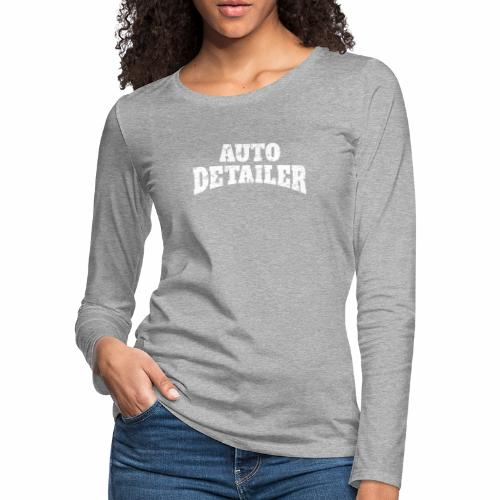 AUTO DETAILER SHIRT | CAR DETAILING - Women's Premium Long Sleeve T-Shirt