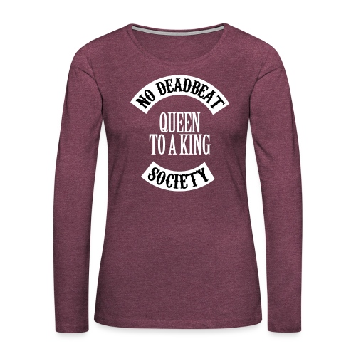 Queen To A King T-shirt - Women's Premium Slim Fit Long Sleeve T-Shirt