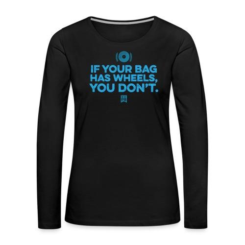 Only your bag has wheels - Women's Premium Long Sleeve T-Shirt