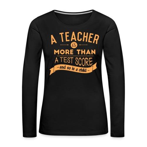 More Than a Test Score Women's T-Shirts - Women's Premium Long Sleeve T-Shirt