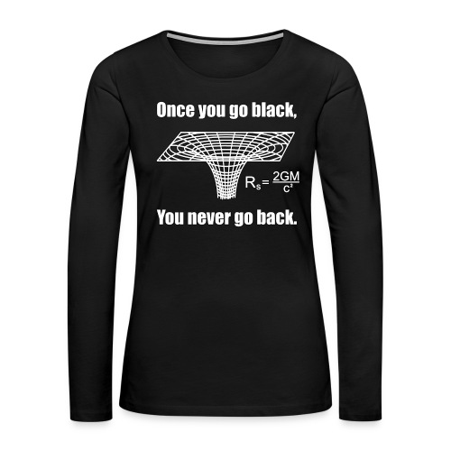 Once You Go Black... - Women's Premium Slim Fit Long Sleeve T-Shirt