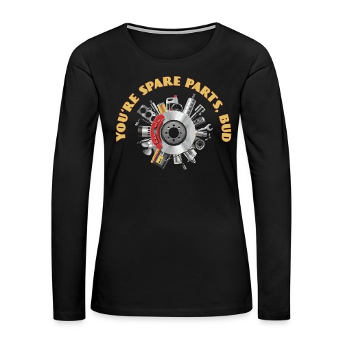 Letterkenny - You Are Spare Parts Bro - Women's Premium Long Sleeve T-Shirt