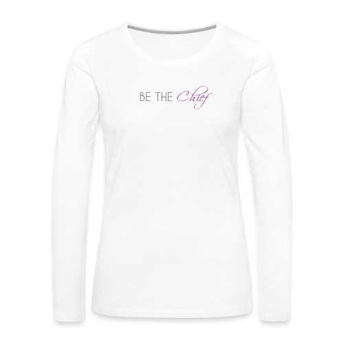 Be_the_Chief_of_your_life_-_White_Version - Women's Premium Long Sleeve T-Shirt