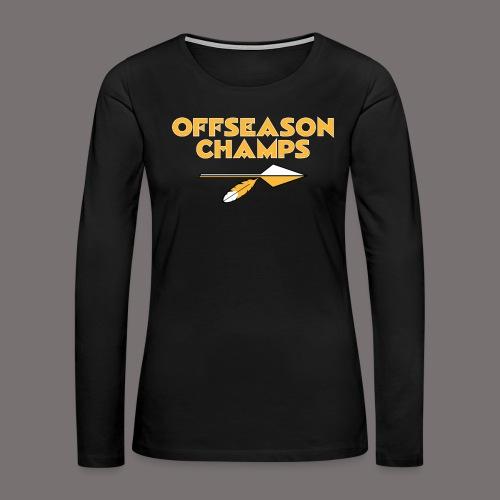 Offseason Champs - Women's Premium Slim Fit Long Sleeve T-Shirt