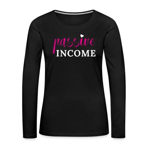 Passive Income - Women's Premium Slim Fit Long Sleeve T-Shirt