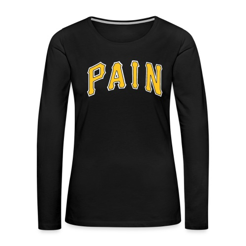 Pittsburgh Pain - Women's Premium Slim Fit Long Sleeve T-Shirt
