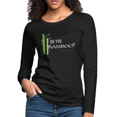 Do you Bamboo? - Women's Premium Slim Fit Long Sleeve T-Shirt