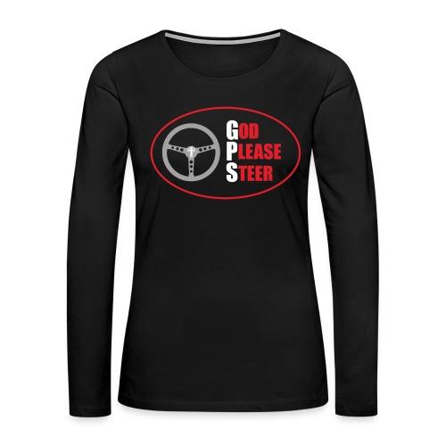 GPS - God Please Steer - Women's Premium Long Sleeve T-Shirt