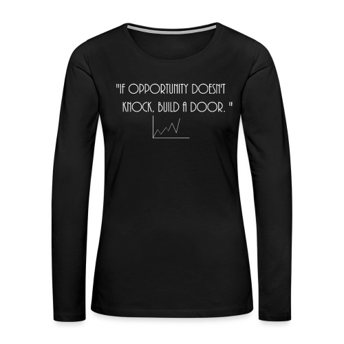 If opportunity doesn't know, build a door. - Women's Premium Long Sleeve T-Shirt