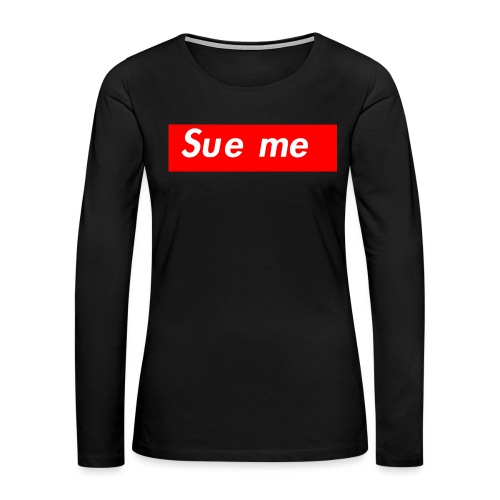 sue me (supreme parody) - Women's Premium Slim Fit Long Sleeve T-Shirt