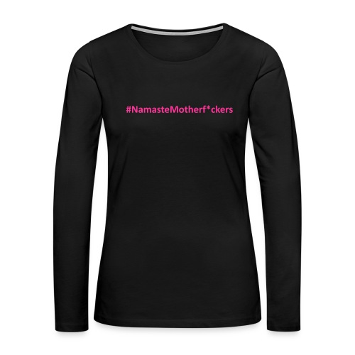 #NamasteMotherF*ckers - Women's Premium Long Sleeve T-Shirt
