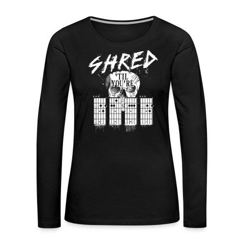 Shred 'til you're dead - Women's Premium Long Sleeve T-Shirt