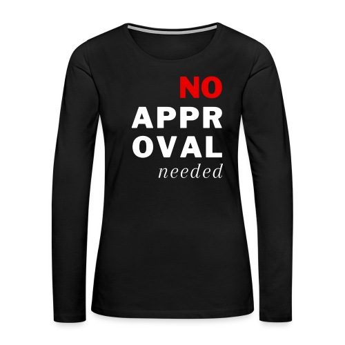 No Approval Needed - Women's Premium Long Sleeve T-Shirt