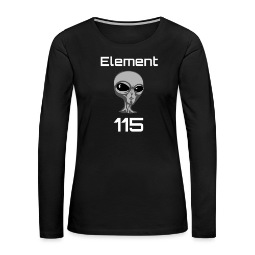 Element 115 Moscovium Alien Fuel - Women's Premium Long Sleeve T-Shirt