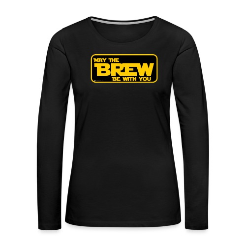 May The Brew Be With You - Women's Premium Long Sleeve T-Shirt