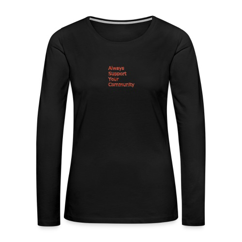 Always Support Your Community - Women's Premium Long Sleeve T-Shirt