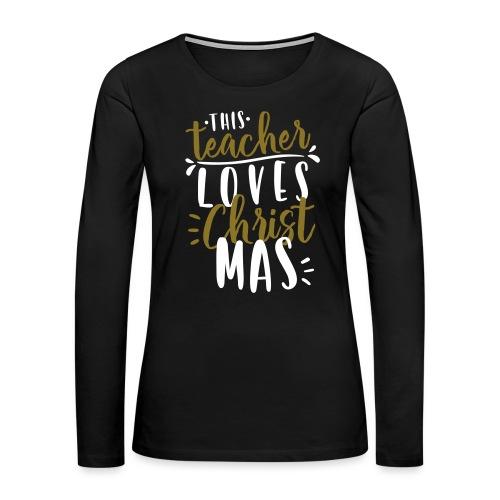 This Teacher Loves Christmas Teacher T-Shirts - Women's Premium Slim Fit Long Sleeve T-Shirt
