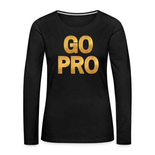 GO PRO - Gold Foil Look - Women's Premium Slim Fit Long Sleeve T-Shirt