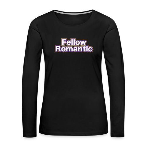 Fellow Romantic - Women's Premium Long Sleeve T-Shirt