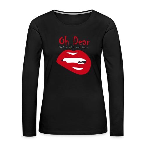 Oh Dear - Women's Premium Slim Fit Long Sleeve T-Shirt