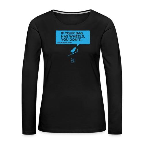 Bag has Wheels 2 - Women's Premium Long Sleeve T-Shirt