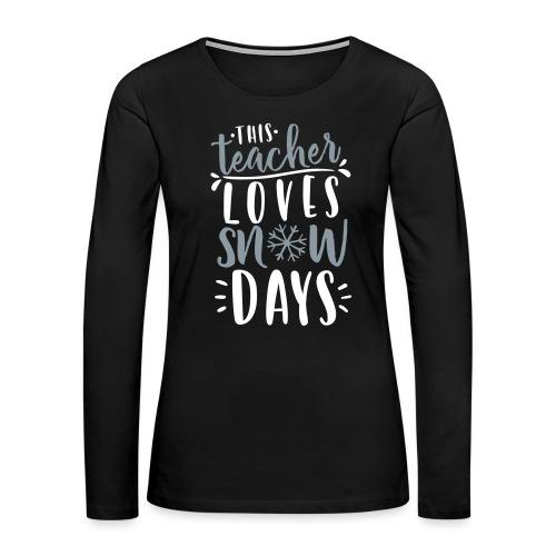 This Teacher Loves Snow Days Funny Winter Teacher - Women's Premium Slim Fit Long Sleeve T-Shirt