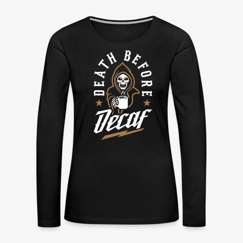 Death Before Decaf - Women's Premium Long Sleeve T-Shirt
