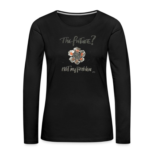 The Future not my problem - Women's Premium Slim Fit Long Sleeve T-Shirt