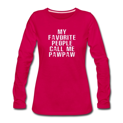 My Favorite People Called me PawPaw - Women's Premium Slim Fit Long Sleeve T-Shirt