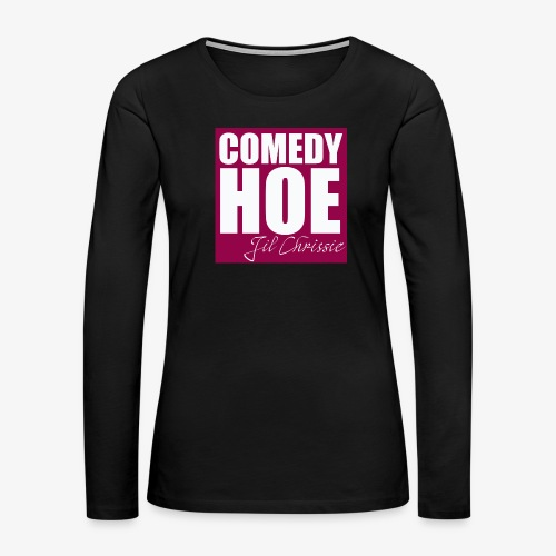 Comedy Hoe by Jil Chrissie - Women's Premium Long Sleeve T-Shirt