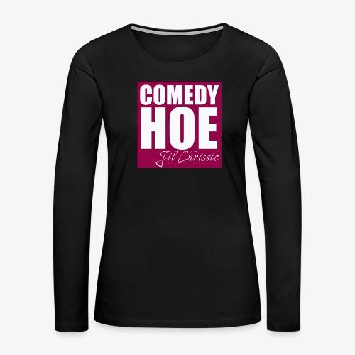 Comedy Hoe by Jil Chrissie - Women's Premium Long Sleeve T-Shirt