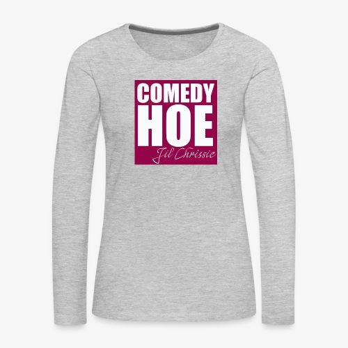 Comedy Hoe by Jil Chrissie - Women's Premium Slim Fit Long Sleeve T-Shirt