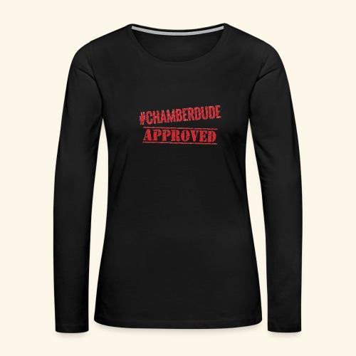 Chamber Dude Approved - Women's Premium Long Sleeve T-Shirt
