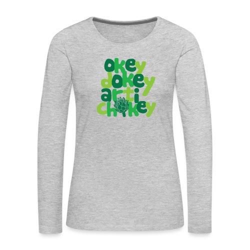 Okey Dokey Artichokey - Women's Premium Long Sleeve T-Shirt