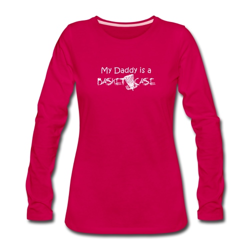 My Daddy is a Basket Case - Women's Premium Slim Fit Long Sleeve T-Shirt